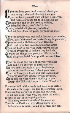 The poem my Grandpa taught me to memorize when I was 15. He told me to read it at his funeral. When that time comes I don't think I'll be able to without a box of tissues and a glass of wine. <3 Rudyard Kipling