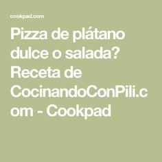 Pizza de plátano dulce o salada? Receta de CocinandoConPili.com - Cookpad