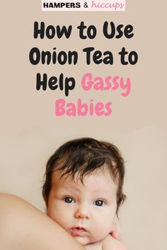 Using onion tea for gassy babies is an age-old remedy, and once you understand how it works and how to best use it, you and your baby will feel much happier. Home Remedies For Gas, Gas Remedies, Gassy Baby, Best Baby Items, Gentle Sleep Training, Baby Whisperer, Breastfeeding Help, Feeling Helpless, First Time Parents