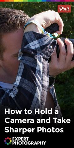 Photography Tips | How to Hold a Camera and Take Sharper Photos » Expert Photography