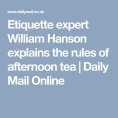 Etiquette expert William Hanson explains the rules of afternoon tea | Daily Mail Online