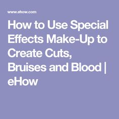 How to Use Special Effects Make-Up to Create Cuts, Bruises and Blood | eHow