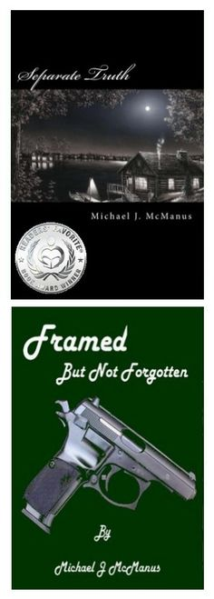 "The award winning novel ""Separate Truth"" and companion mystery novel ""Framed"" by Michael J McManus are available in print and eBook versions on Amazon.com.  Prices for the print versions are currently discounted."