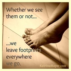 we leave footprints and heartprints everywhere we go