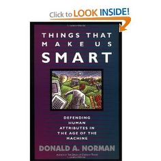 Things That Make Us Smart: Defending Human Attributes In The Age Of The Machine: Donald A. Norman: 9780201626957: Amazon.com: Books