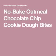 No-Bake Oatmeal Chocolate Chip Cookie Dough Bites
