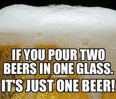 So technically I'm drinking one beer... Brilliant lol