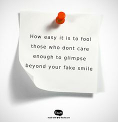 How easy it is to fool those who dont care enough to glimpse beyond your fake smile - Quote From Recite.com #RECITE #QUOTE