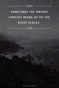 sometimes the wrong choices bring us to the right places. #quote #truth