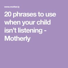 20 phrases to use when your child isn't listening - Motherly