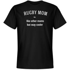 Rugby mom way cooler | Rugby mom fun tee shirt. #rugby #rugbyshirt #rugbymom #rugbymomshirt #customizerugby