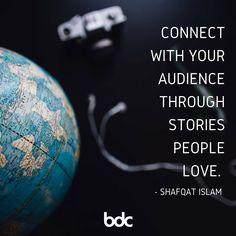 "Quote of the day: ""Connect with your audience through stories people love."" -Shafqat Islam"