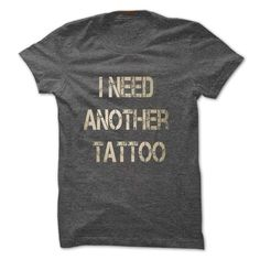 I Need Another Tattoo T Shirt