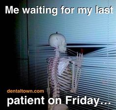 Dentaltown - Me waiting for my last patient on Friday!