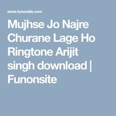 Mujhse Jo Najre Churane Lage Ho Ringtone Arijit Singh Download Funonsite Ringtone Download Singh Bollywood Song Ringtone