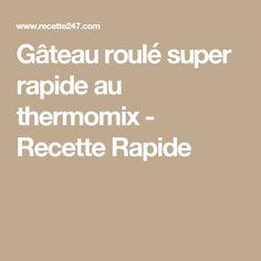 Gâteau roulé super rapide au thermomix - Recette Rapide