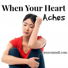 """5 Things To Do When Your Heart Aches // jessconnell.com  """"There is a level of heartache that goes beyond the normal highs and lows of life.  It cannot be quantified. Words don't do it justice. It keeps you up at night ...This kind of pain is often hidden away, raw and unseen in our comfort-driven America. Most people, (even unfortunately in the church), are pretty awful at dealing with deep pain.   We (generic """"we"""") don't really know what to do with it."""""""