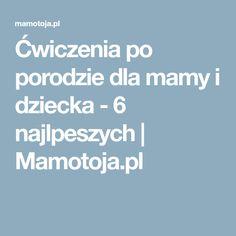 Ćwiczenia po porodzie dla mamy i dziecka - 6 najlpeszych | Mamotoja.pl