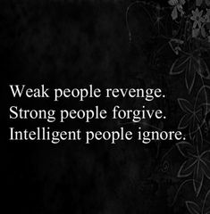 Revenge would be stalking phone calls, hacking emails, making false accusations....and all of these are why you are ignored! But forgiven at the same time because I know some people just can't do better.