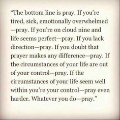 Whatever you do - pray.