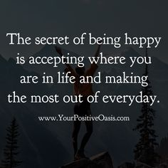 The secret of being happy is accepting where you are in life and making the most out of everyday. www.funhappyquotes.com
