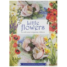 step-by-step project book is all about making little flowers in silk and organza ribbon. Using a combination of thread, ribbon embroidery, stumpwork and other techniques, you can produce gorgeous poppies, sweet strawberry blossoms, delightful daffodils and a ring or daisies......