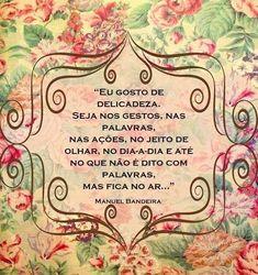 Eu gosto de delicadeza! Manuel Bandeira  Portuguese is so beautiful ❤️
