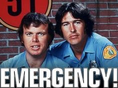 Emergency - Johnny Gage and Roy DeSoto.    Loved this show! Johnny Gage - my first tv show crush.