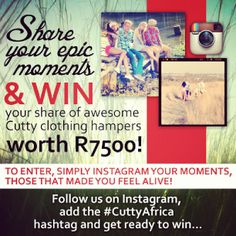 Share your epic moments & win your share of awesome Cutty clothing hampers worth R7500! To enter, simply follow us on Instagram, post your moments – those that made you feel alive, laugh, shout, sing and smile – add the #cuttyafrica hashtag and get ready to win… Quick, get exploring competition closes 30 November 2013. T&Cs apply. #cuttyafrica #cutty#instagram #competition