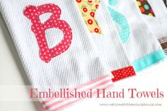 How to Embellish Hand Towels: DIY Tutorials~ another fun gift idea- change them up for holidays or give them as a housewarming for a new neighbor!
