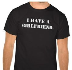 I have a girlfriend tee shirt ♥ so funny!  CLICK FOR MORE CUTE IDEAS!