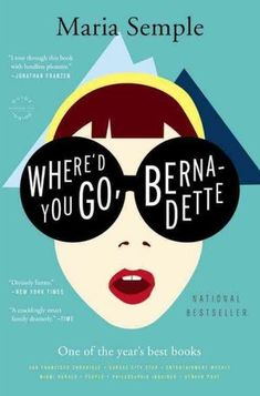Where'd You Go, Bernadette... I freakin' loved this book!  Funny, mysterious, and unexpected.
