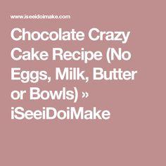 Chocolate Crazy Cake Recipe (No Eggs, Milk, Butter or Bowls) » iSeeiDoiMake
