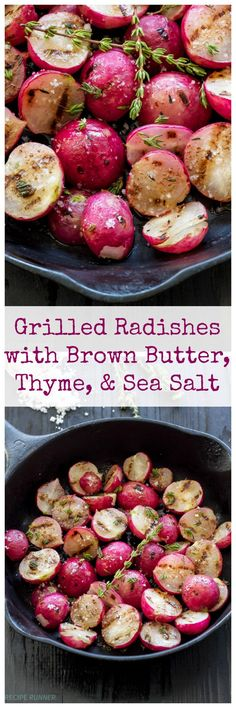 Grilled Radishes with Brown Butter Thyme and Sea Salt - you'll never think of a radish as boring after you taste these! Radish Recipes, Veggie Recipes, Vegetarian Recipes, Healthy Recipes, Recipes With Radishes, Cooking Radishes, Summer Vegetable Recipes, Thyme Recipes, Vegetarian Grilling