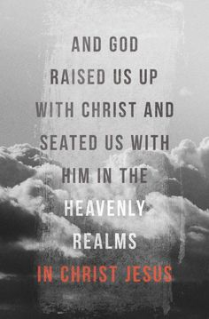 And God raised us up with Christ seated us with Him in the heavenly realms IN Christ Jesus. God Is, Word Of God, Christian Faith, Christian Quotes, Bible Quotes, Bible Verses, Scriptures, Religion, Lord And Savior