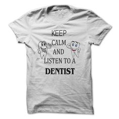 KEEP CALM AND LISTEN TO A DENTIST T Shirts, Hoodies. Check price ==► https://www.sunfrog.com/Automotive/KEEP-CALM-AND-LISTEN-TO-A-DENTIST.html?41382 $22.23