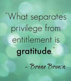 """""""What separates privilege from entitlement is gratitude."""" - Brene Brown Bird Watcher Reveals Controversial Missing Link You NEED To Know To Manifest The Life You´ve Always Dreamend Of. Great Quotes, Quotes To Live By, Me Quotes, Motivational Quotes, Inspirational Quotes, Change Quotes, Post Quotes, Clever Quotes, Strong Quotes"""