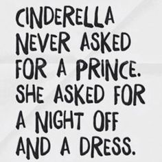 This makes me think. Maybe I should stop asking for a prince