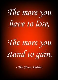 The more you have to lose, the more you stand to gain - Weight loss motivational quotes   Start your weight loss journey at TheShapeWithin.com