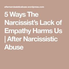 5 Ways The Narcissist's Lack of Empathy Harms Us | After Narcissistic Abuse
