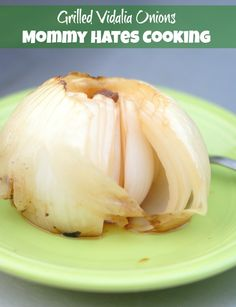 Mommy Hates Cooking » Grilled Vidalia Onions