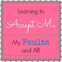 My Mama Adventure: Learning to Accept Me - Faults and All!