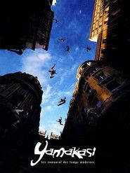 Yamakasi (2001) — Yamakasi - Les samouraïs des temps modernes is a 2001 French movie written by Luc Besson. It demonstrates the skills of the Yamakasi, a group of traceurs who battle against injustice in the Paris ghetto. They use parkour to steal from the rich in order to pay off medical bills for a kid injured copying their techniques.