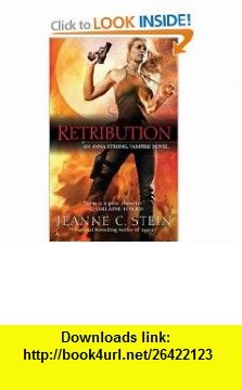 Retribution (Anna Strong Vampire Chronicles, Book 5) (9780441017737) Jeanne C. Stein , ISBN-10: 0441017738  , ISBN-13: 978-0441017737 ,  , tutorials , pdf , ebook , torrent , downloads , rapidshare , filesonic , hotfile , megaupload , fileserve