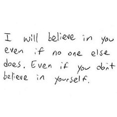 repeat: I BELIEVE IN MYSELF! We believe in you so its about time you ...