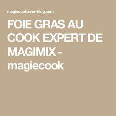 FOIE GRAS AU COOK EXPERT DE MAGIMIX - magiecook