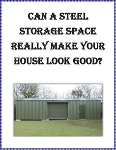 Make Your Home Look Good with a Steel Shed