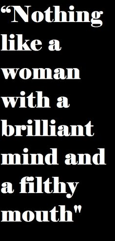 Yup, nothing like a woman with a brilliant mind and filthy mouth. Great Quotes, Quotes To Live By, Funny Quotes, Fabulous Quotes, Bitch Quotes, Awesome Quotes, Quotable Quotes, A Brilliant Mind, Inspire Me