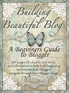Building Beautiful Blogs~ A Beginners Guide to Blogger (for users of Blogspot)