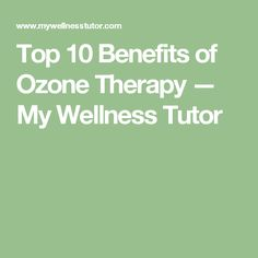 Top 10 Benefits of Ozone Therapy — My Wellness Tutor